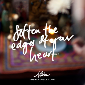 Soften the edges of your heart.
