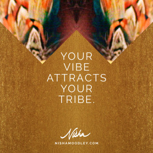 Your vibe attracts your tribe.